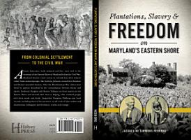 Plantations  Slavery   Freedom on Maryland s Eastern Shore PDF