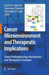 Cancer Microenvironment and Therapeutic Implications: Tumor Pathophysiology Mechanisms and Therapeutic Strategies