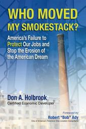 Who Moved My Smokestack?: America's Failure to Protect Our Jobs and Stop the Erosion of the American Dream