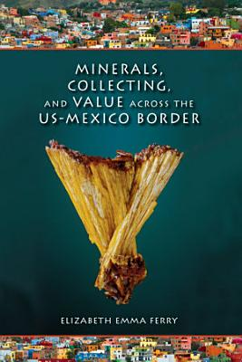 Minerals  Collecting  and Value across the US Mexico Border PDF