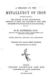 A Treatise on the Metallurgy of Iron: Containing Outlines of the History of Iron Manufacture ... Processes of Manufacture of Iron and Steel, Etc., Etc