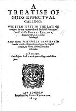 A Treatise of Gods effectual calling, written first in the Latine tongue ... And now faithfully translated ... into the English tongue, by H. Holland, Preacher in London. [With an address to the reader by F. Marbury.]