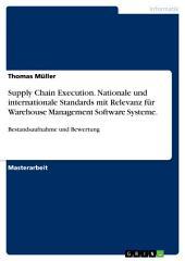 Supply Chain Execution. Nationale und internationale Standards mit Relevanz für Warehouse Management Software Systeme.: Bestandsaufnahme und Bewertung
