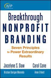Breakthrough Nonprofit Branding: Seven Principles to Power Extraordinary Results