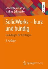 SolidWorks - kurz und bündig: Grundlagen für Einsteiger, Ausgabe 3