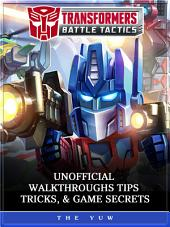 Transformers Battle Tactics Unofficial Walkthroughs Tips, Tricks, & Game Secrets