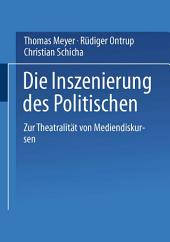 Die Inszenierung des Politischen: Zur Theatralität von Mediendiskursen