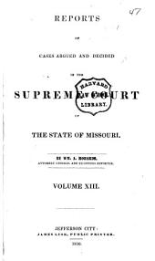 Reports of Cases Argued and Determined in the Supreme Court of the State of Missouri: Volume 13