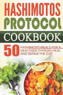 Hashimotos Protocol Cookbook  50 Hashimoto Meals for a Healthier Thyroid Heal and Repair the Gut PDF