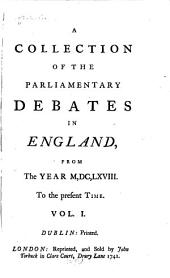 A Collection of the Parliamentary Debates in England: From the Year M,DC,LXVIII to the Present Time, Volume 1