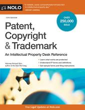 Patent, Copyright & Trademark: An Intellectual Property Desk Reference, Edition 15