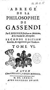 Abrege de la philosophie de Gassendi en 7. tomes. Par F. Bernier docteur en medecine, de la faculté de Montpelier: Volume6