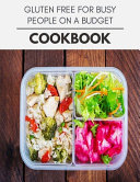 Gluten Free For Busy People On A Budget Cookbook Book