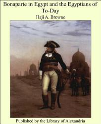 Bonaparte In Egypt And The Egyptians Of To Day Book PDF
