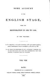 Some Account of the English Stage, from the Restoration in 1660 to 1830: In Ten Volumes, Volume 8