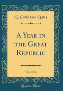 A Year in the Great Republic, Vol. 2 of 2 (Classic Reprint)
