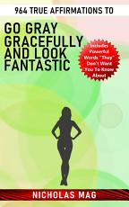 964 True Affirmations to Go Gray Gracefully and Look Fantastic PDF