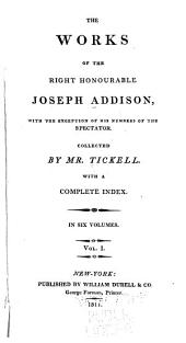 The Works of the Right Honourable Joseph Addison: With the Exception of His Numbers of the Spectator, Volumes 1-2