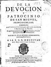 De la devocion y patrocinio de San Miguel ...: en que se proponen sus grandes excelencias, y titulos que ay para implorar su patrocinio