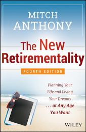 The New Retirementality: Planning Your Life and Living Your Dreams...at Any Age You Want, Edition 4