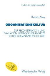 Organisationskultur: Zur Rekonstruktion und Evaluation heterogener Ansätze in der Organisationstheorie