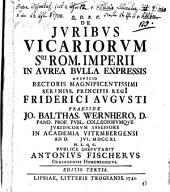 De Juribvs Vicariorvm Sri. Rom. Imperii in Avrea Bvlla Expressis