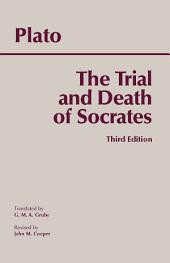 The Trial and Death of Socrates: Euthyphro, Apology, Crito, death scene from Phaedo, Edition 3