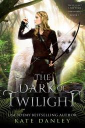 The Dark of Twilight: Twilight Shifters Book One