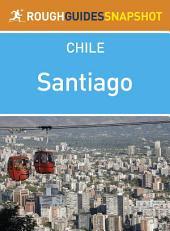 Santiago Rough Guides Snapshot Chile (includes the Cajón del Maipo, Monumento Nacional El Morado and the Parque Nacional La Campana)