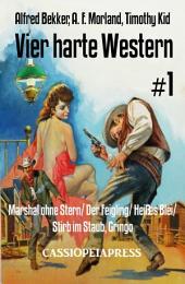 Vier harte Western #1: Marshal ohne Stern/ Der Feigling/ Heißes Blei/ Stirb im Staub, Gringo