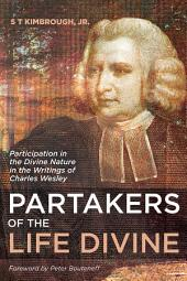 Partakers of the Life Divine: Participation in the Divine Nature in the Writings of Charles Wesley