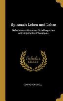 Spinoza s Leben Und Lehre  Nebst Einem Abrsse Eer Schelling schen Und Hegel schen Philosophie PDF