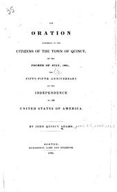 An oration addressed to the citizens of the town of Quincy: on the fourth of July, 1831, the fifty-fifth anniversary of the independence of the United States of America, Volume 265