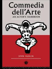 Commedia Dell'Arte: An Actor's Handbook