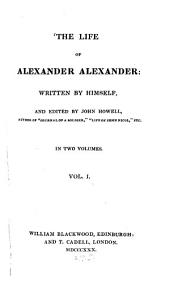 The Life of Alexander Alexander: In Two Volumes, Volume 1