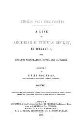 Thómas Saga Erkibyskups: A Life of Archbishop Thomas Becket, in Icelandic, with English Translation, Notes and Glossary, Volume 1