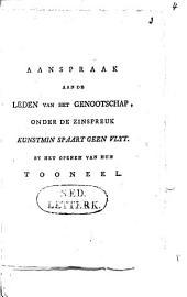 Aanspraak aan de leden van het Genootschap, onder de zinspreuk: Kunstmin spaart geen vlyt: by het openen van hun toneel [30 Oct. 1773]
