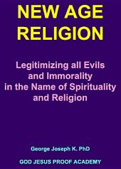 NEW AGE RELIGION: Legitimizing all Evils and Immorality in the Name of Spirituality and Religion