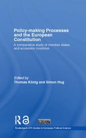 Policy-Making Processes and the European Constitution: A Comparative Study of Member States and Accession Countries