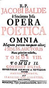R. P. JACOBI BALDE e Societate Jesu OPERA POETICA OMNIA.: CONTINET SYLVAS, Volume 2