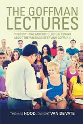 The Goffman Lectures: Philosophical and Sociological Essays About the Writings of Erving Goffman