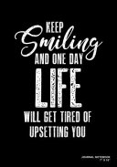 Download Keep Smiling and One Day Life Will Get Tired of Upsetting You Book