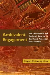 Ambivalent Engagement: The United States and Regional Security in Southeast Asia after the Cold War