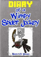 Minecraft: Diary of a Wimpy Spider Jockey: (An Unofficial Minecraft Book)