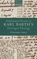 Eschatological Presence in Karl Barth's Göttingen Theology