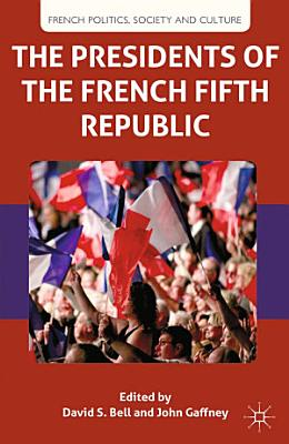 The Presidents of the French Fifth Republic PDF