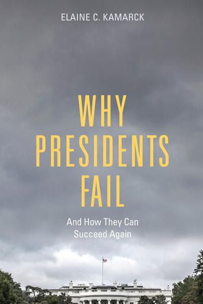 Download Why Presidents Fail And How They Can Succeed Again Book