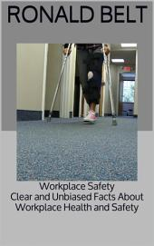 Workplace Safety: Clear and Unbiased Facts About Workplace Health and Safety