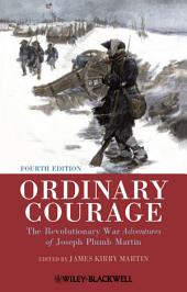 Ordinary Courage: The Revolutionary War Adventures of Joseph Plumb Martin, Edition 4