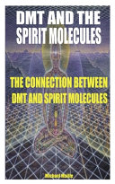 Dmt and the Spirit Molecules